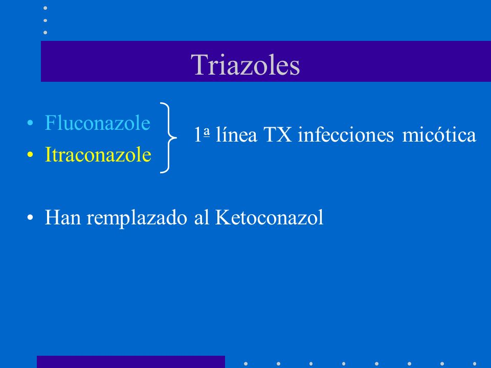 Triazoles Fluconazole Itraconazole 1a línea TX infecciones micótica