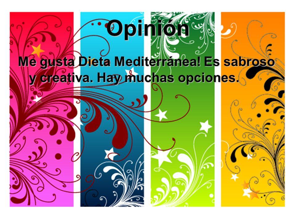 Opinión Me gusta Dieta Mediterránea! Es sabroso y creativa. Hay muchas opciones.
