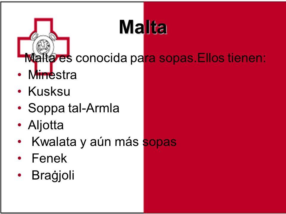 Malta Malta es conocida para sopas.Ellos tienen: Minestra Kusksu