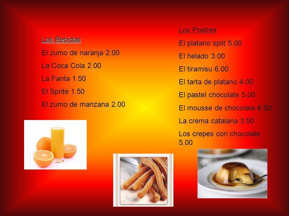 Los Postres El platano split 5.00. El helado 3.00. El tiramisu 6.00. El tarta de platano 4.00. El pastel chocolate 5.00.