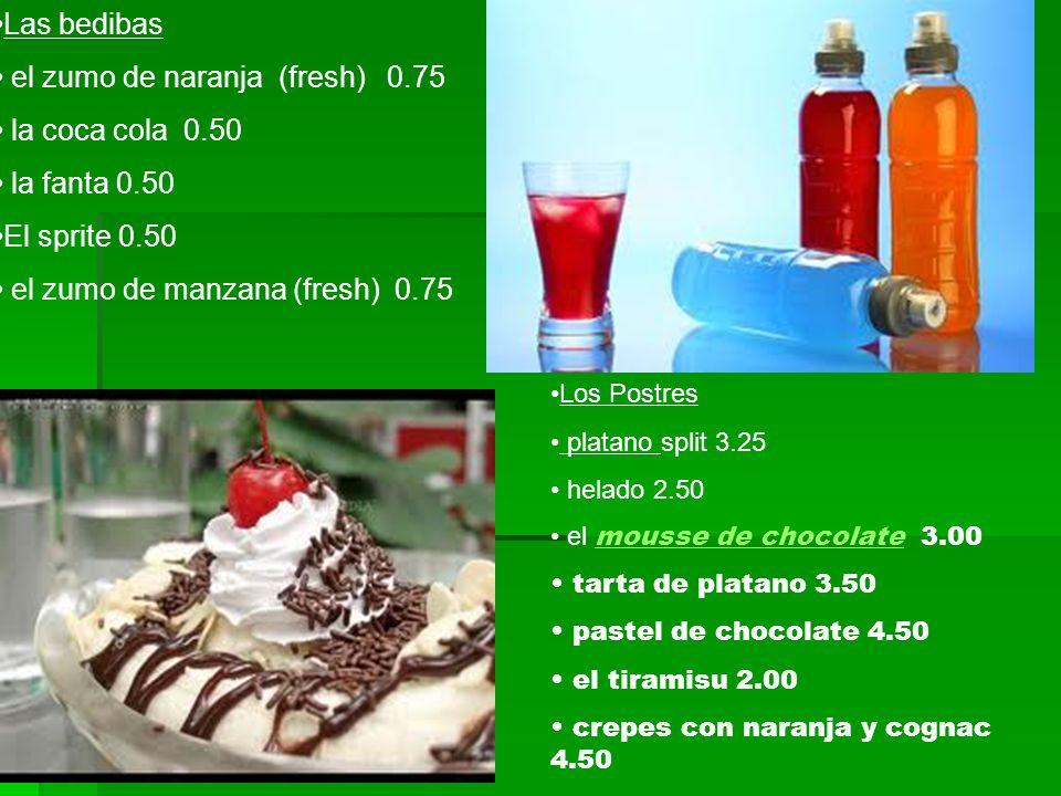 el zumo de naranja (fresh) 0.75 la coca cola 0.50 la fanta 0.50