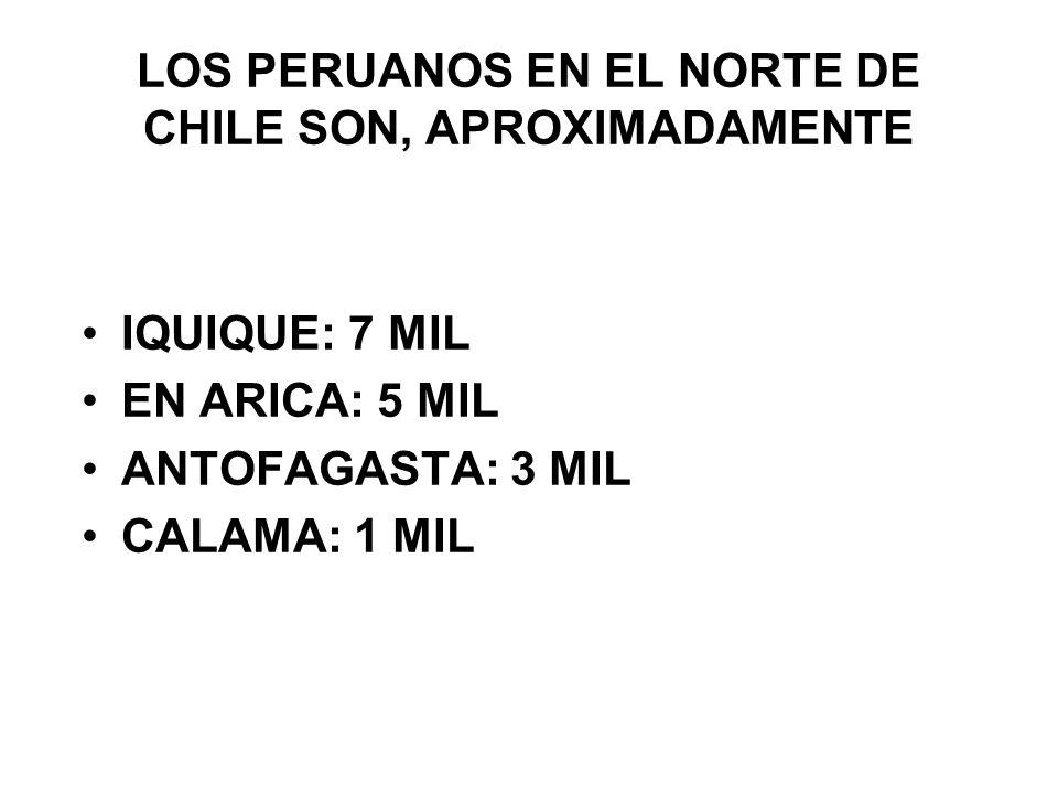 LOS PERUANOS EN EL NORTE DE CHILE SON, APROXIMADAMENTE