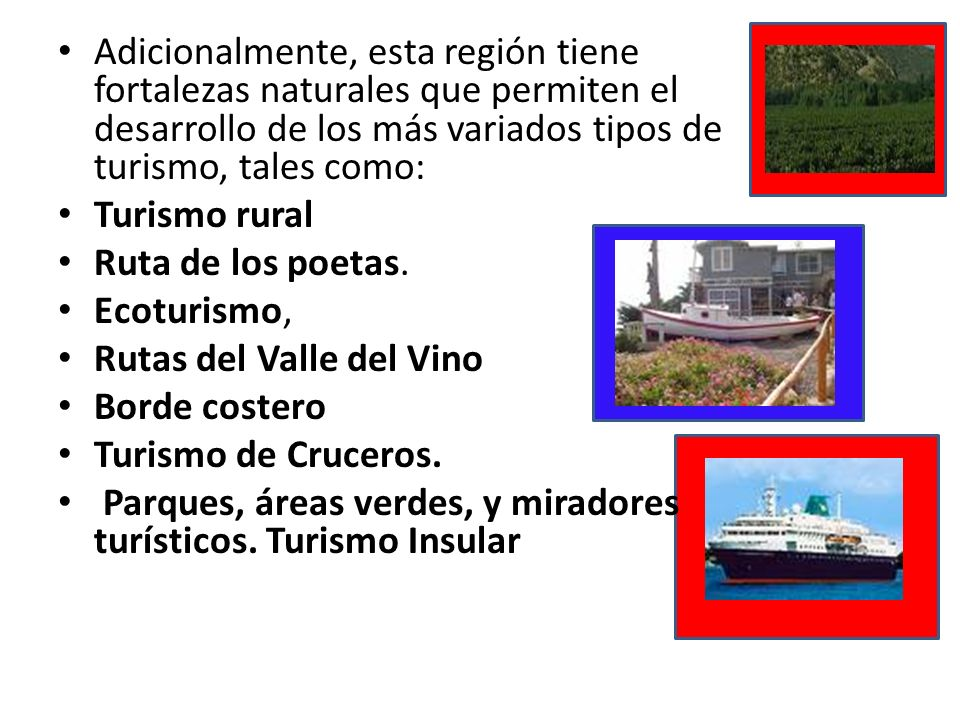 Adicionalmente, esta región tiene fortalezas naturales que permiten el desarrollo de los más variados tipos de turismo, tales como: