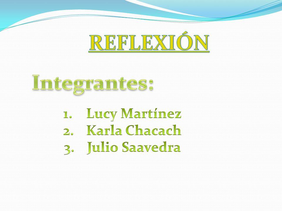 REFLEXIÓN Integrantes: