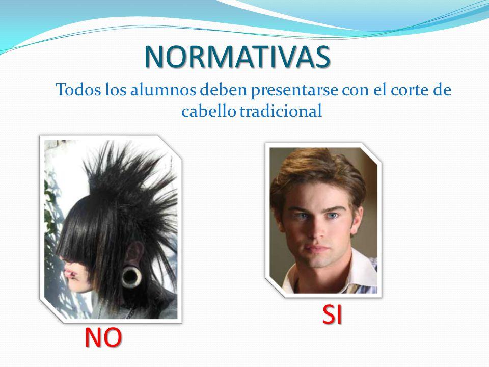 NORMATIVAS Todos los alumnos deben presentarse con el corte de cabello tradicional SI NO