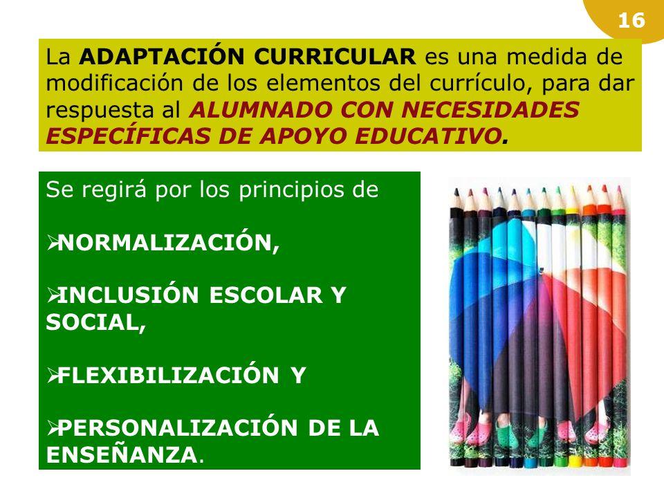 La ADAPTACIÓN CURRICULAR es una medida de modificación de los elementos del currículo, para dar respuesta al ALUMNADO CON NECESIDADES ESPECÍFICAS DE APOYO EDUCATIVO.