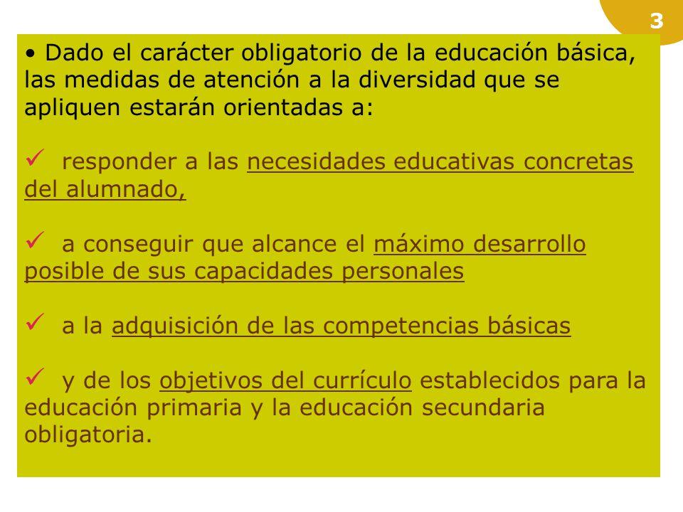 Dado el carácter obligatorio de la educación básica, las medidas de atención a la diversidad que se apliquen estarán orientadas a: