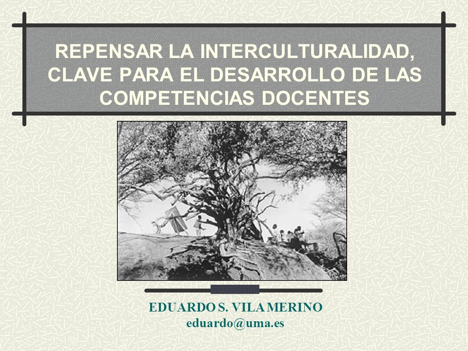 REPENSAR LA INTERCULTURALIDAD, CLAVE PARA EL DESARROLLO DE LAS COMPETENCIAS DOCENTES