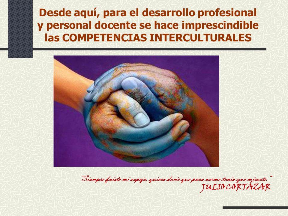 Desde aquí, para el desarrollo profesional y personal docente se hace imprescindible las COMPETENCIAS INTERCULTURALES