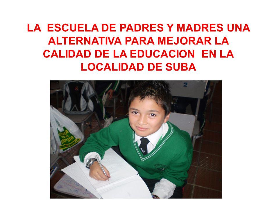 LA ESCUELA DE PADRES Y MADRES UNA ALTERNATIVA PARA MEJORAR LA CALIDAD DE LA EDUCACION EN LA LOCALIDAD DE SUBA