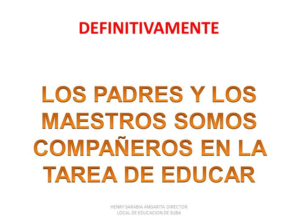 LOS PADRES Y LOS MAESTROS SOMOS COMPAÑEROS EN LA TAREA DE EDUCAR