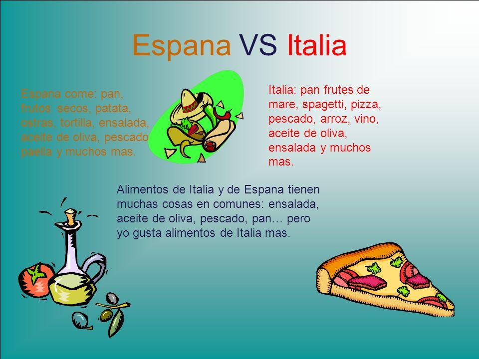 Espana VS ItaliaItalia: pan frutes de mare, spagetti, pizza, pescado, arroz, vino, aceite de oliva, ensalada y muchos mas.