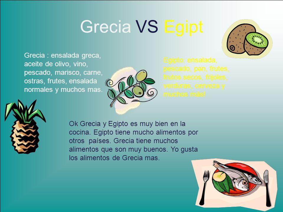 Grecia VS EgiptGrecia : ensalada greca, aceite de olivo, vino, pescado, marisco, carne, ostras, frutes, ensalada normales y muchos mas.