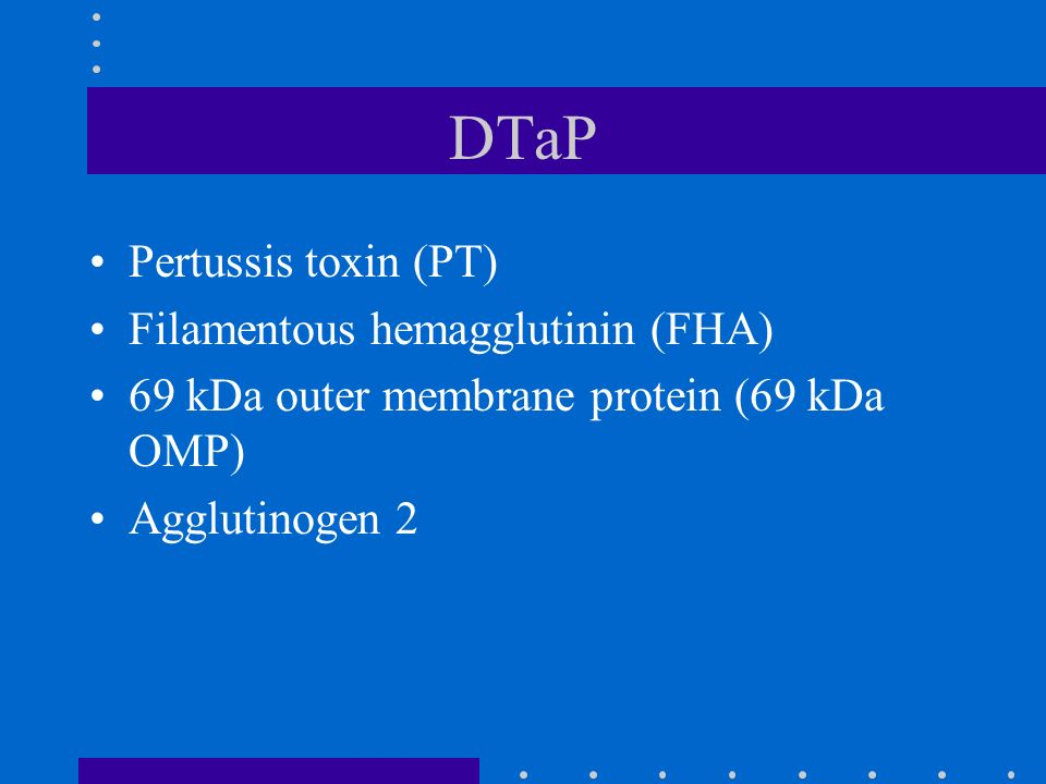 DTaP Pertussis toxin (PT) Filamentous hemagglutinin (FHA)