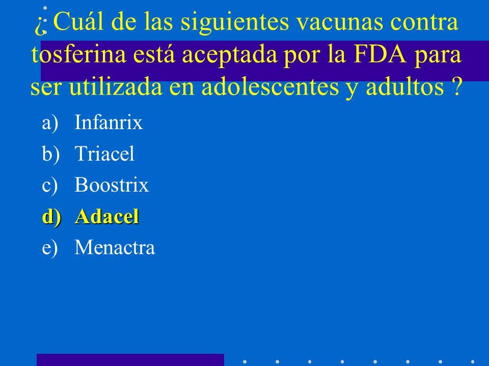 ¿ Cuál de las siguientes vacunas contra tosferina está aceptada por la FDA para ser utilizada en adolescentes y adultos