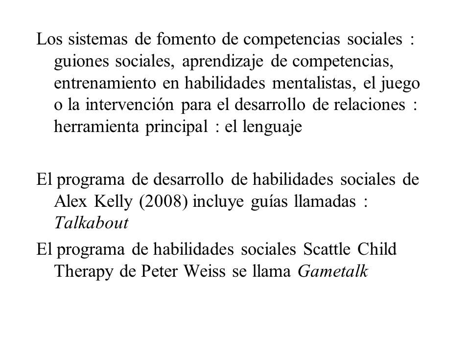 Los sistemas de fomento de competencias sociales : guiones sociales, aprendizaje de competencias, entrenamiento en habilidades mentalistas, el juego o la intervención para el desarrollo de relaciones : herramienta principal : el lenguaje