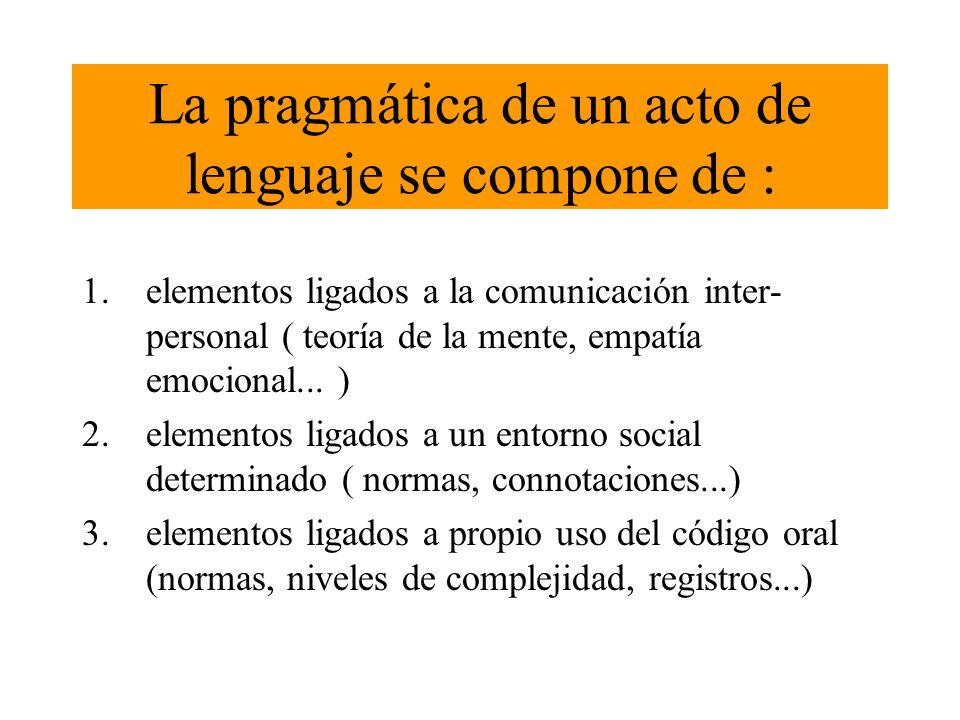 La pragmática de un acto de lenguaje se compone de :