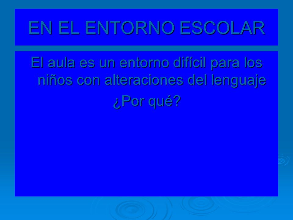 EN EL ENTORNO ESCOLAREl aula es un entorno difícil para los niños con alteraciones del lenguaje.