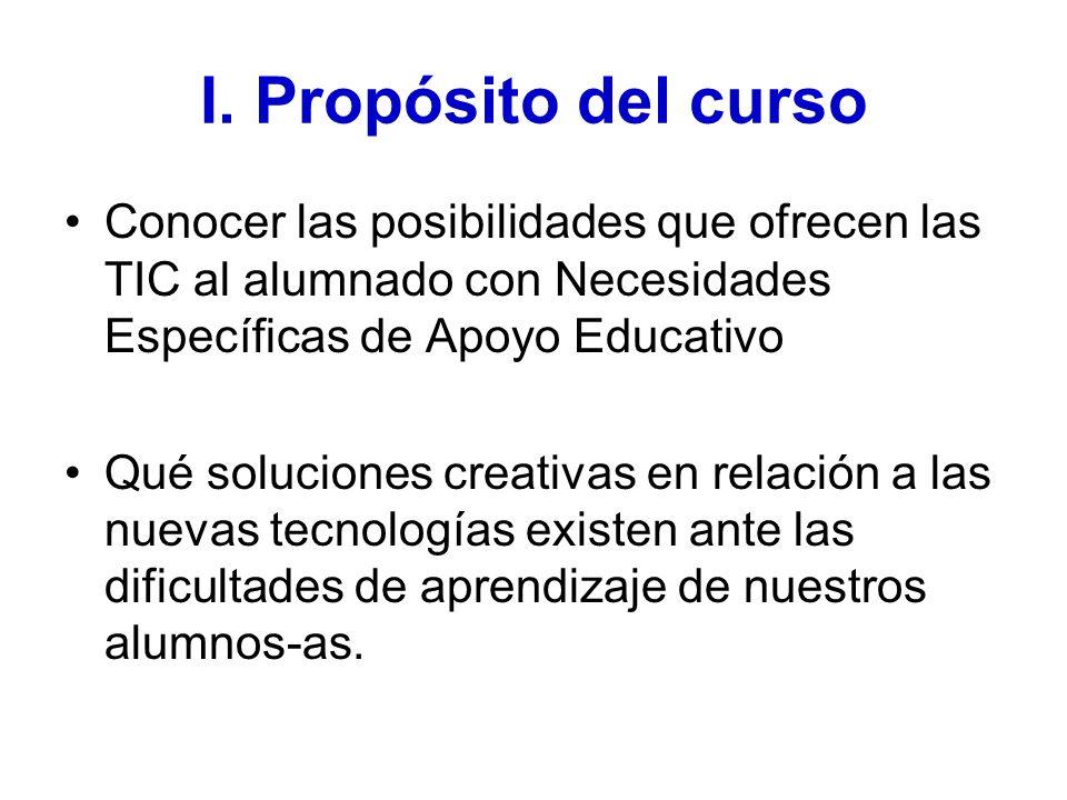 I. Propósito del curso Conocer las posibilidades que ofrecen las TIC al alumnado con Necesidades Específicas de Apoyo Educativo.