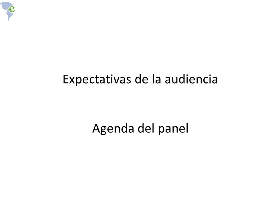 Expectativas de la audiencia Agenda del panel
