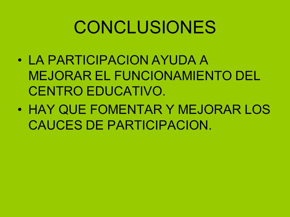 CONCLUSIONESLA PARTICIPACION AYUDA A MEJORAR EL FUNCIONAMIENTO DEL CENTRO EDUCATIVO.