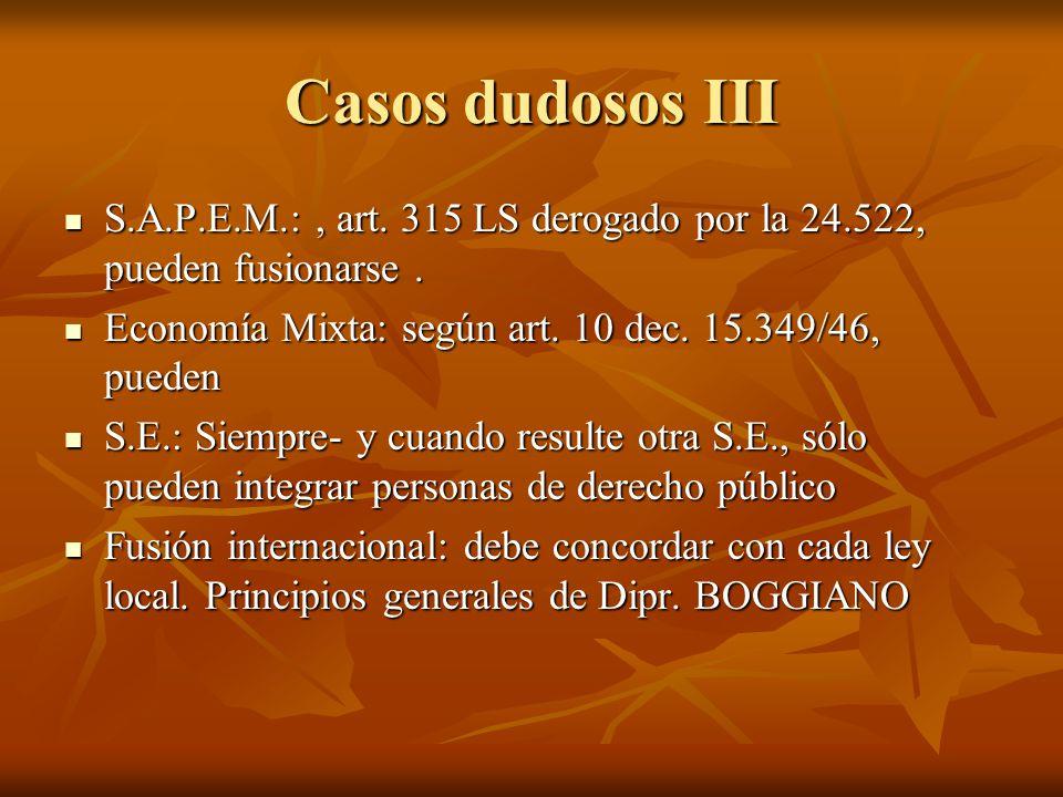Casos dudosos III S.A.P.E.M.: , art. 315 LS derogado por la 24.522, pueden fusionarse . Economía Mixta: según art. 10 dec. 15.349/46, pueden.