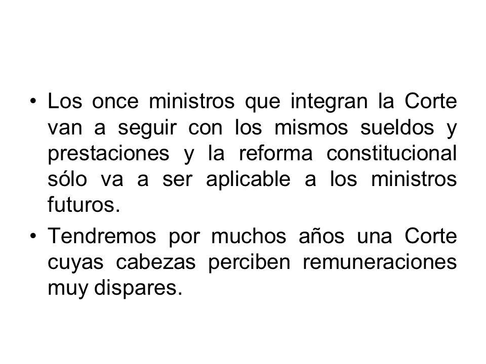 Los once ministros que integran la Corte van a seguir con los mismos sueldos y prestaciones y la reforma constitucional sólo va a ser aplicable a los ministros futuros.
