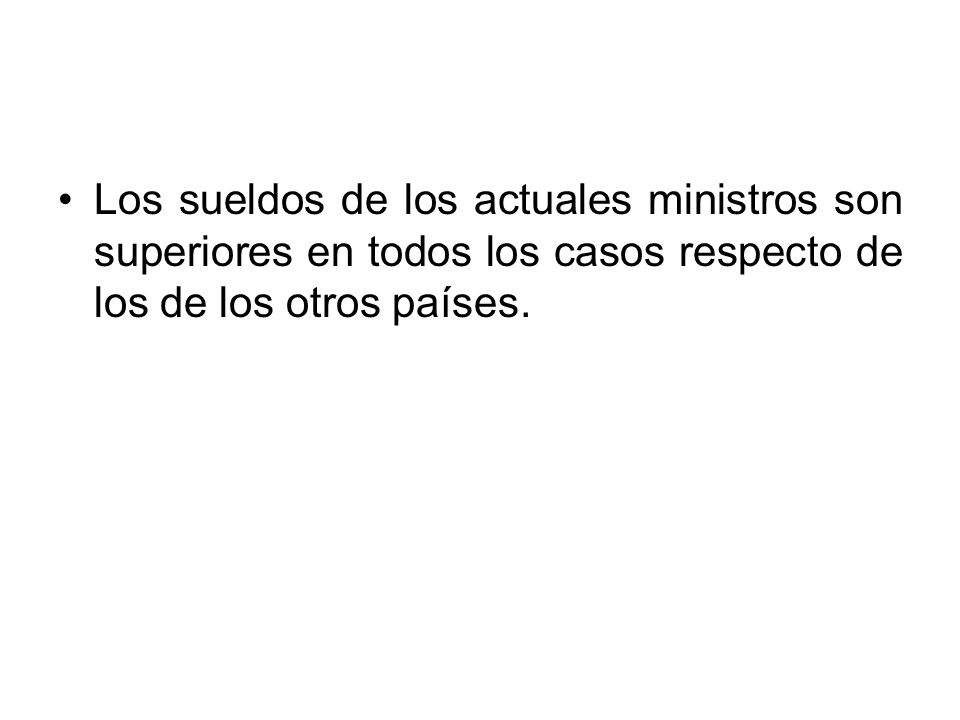 Los sueldos de los actuales ministros son superiores en todos los casos respecto de los de los otros países.