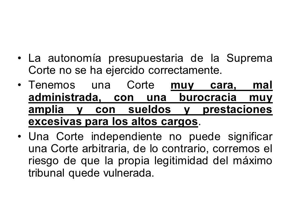 La autonomía presupuestaria de la Suprema Corte no se ha ejercido correctamente.