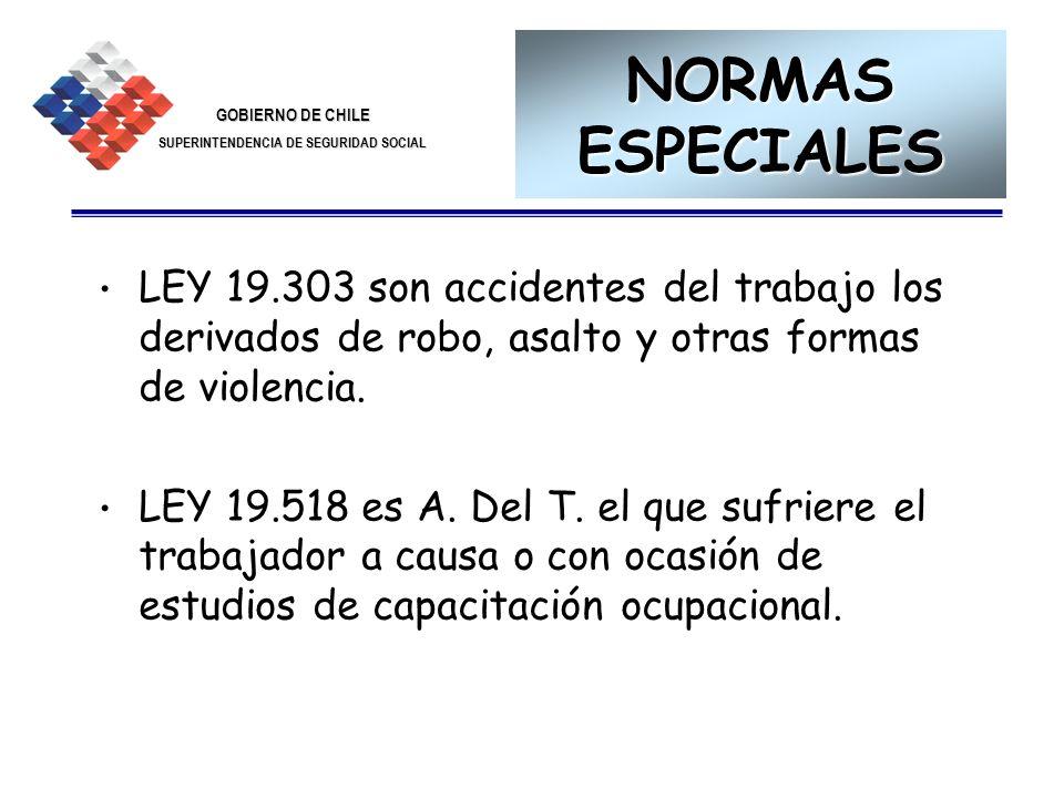NORMAS ESPECIALES LEY 19.303 son accidentes del trabajo los derivados de robo, asalto y otras formas de violencia.