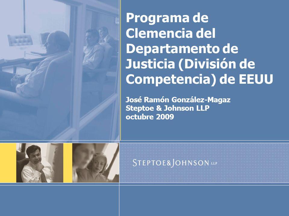 Programa de Clemencia del Departamento de Justicia (División de Competencia) de EEUU José Ramón González-Magaz Steptoe & Johnson LLP octubre 2009