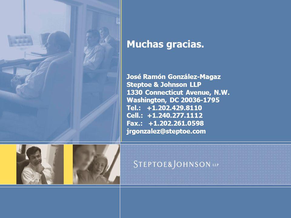 Muchas gracias. José Ramón González-Magaz Steptoe & Johnson LLP 1330 Connecticut Avenue, N.W.