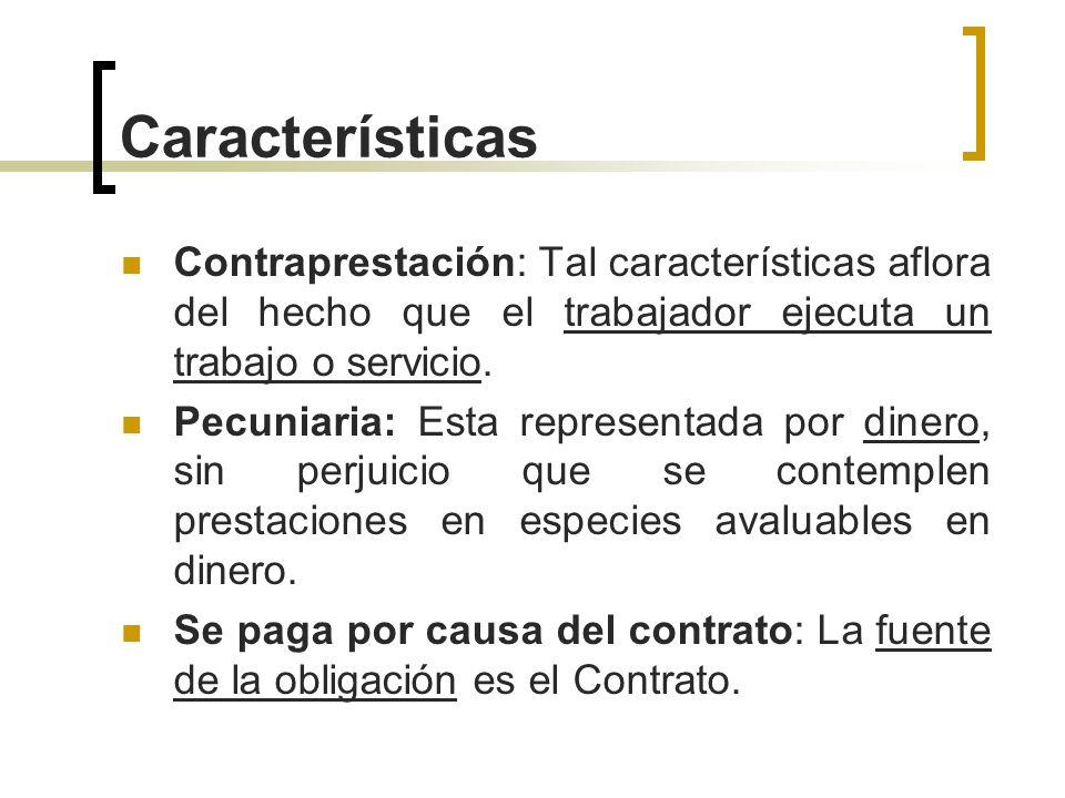 Características Contraprestación: Tal características aflora del hecho que el trabajador ejecuta un trabajo o servicio.