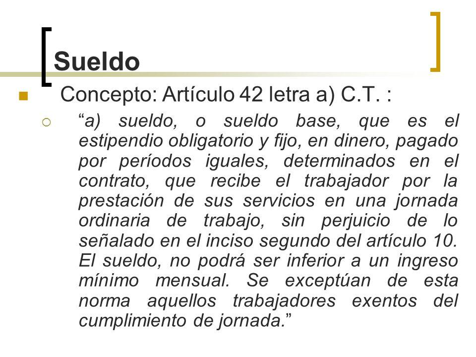 Sueldo Concepto: Artículo 42 letra a) C.T. :
