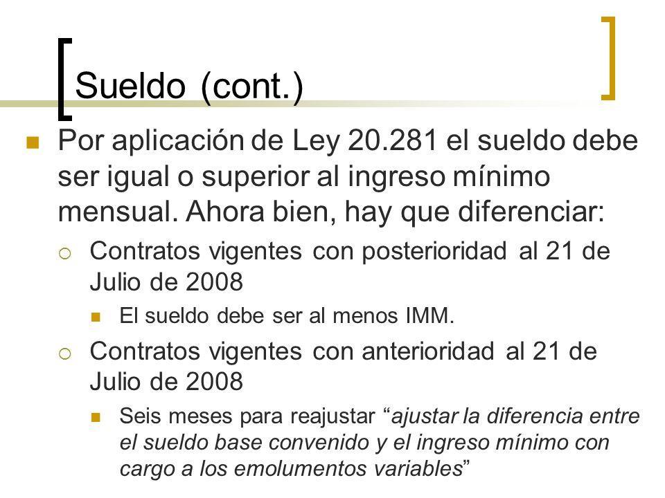 Sueldo (cont.)Por aplicación de Ley 20.281 el sueldo debe ser igual o superior al ingreso mínimo mensual. Ahora bien, hay que diferenciar: