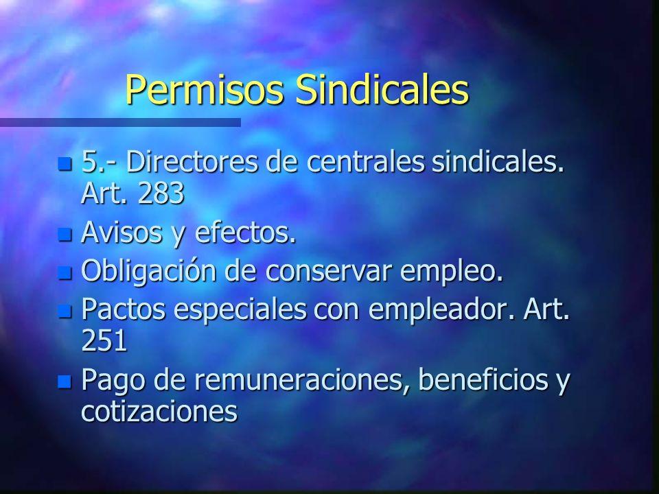 Permisos Sindicales 5.- Directores de centrales sindicales. Art. 283