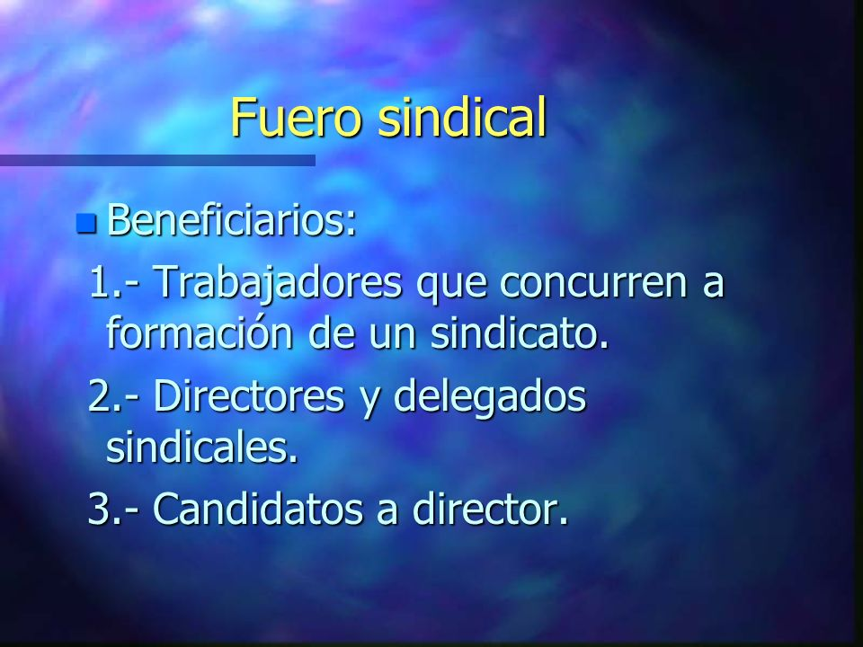Fuero sindical Beneficiarios: