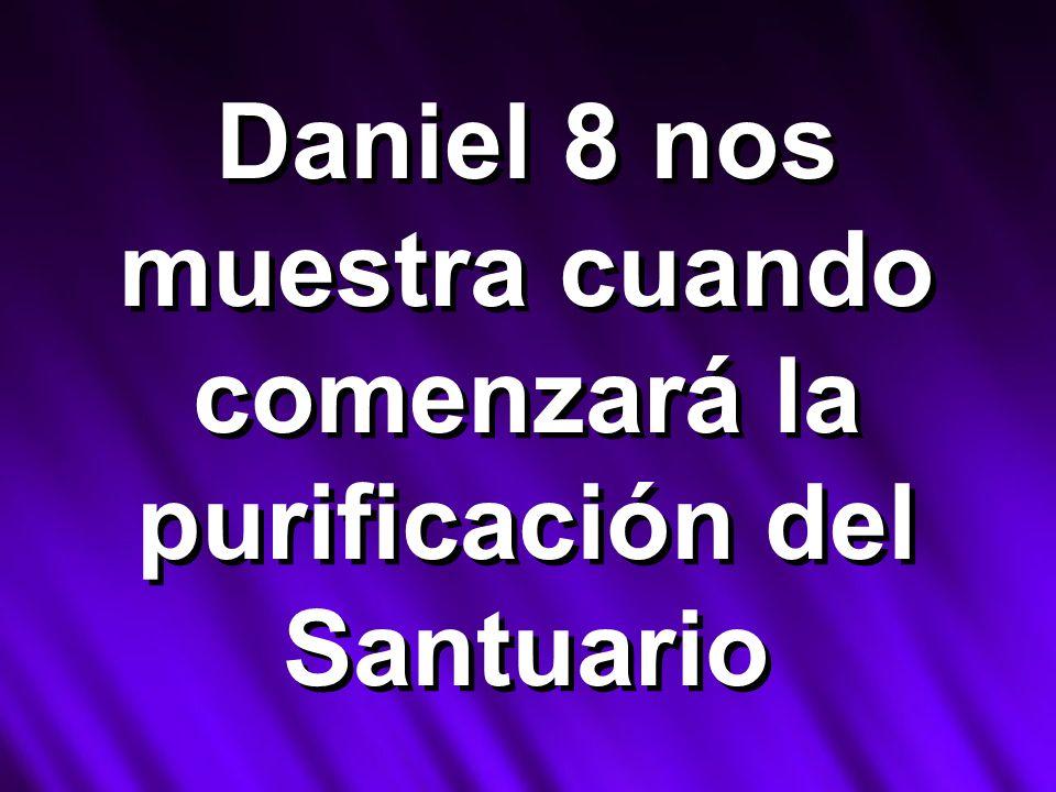 Daniel 8 nos muestra cuando comenzará la purificación del Santuario