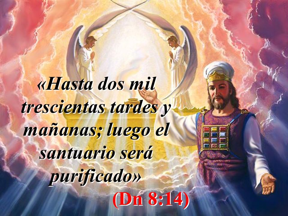 Dn 8:14 «Hasta dos mil trescientas tardes y mañanas; luego el santuario será purificado» (Dn 8:14)