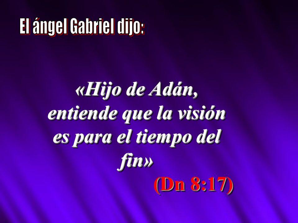 «Hijo de Adán, entiende que la visión es para el tiempo del fin»