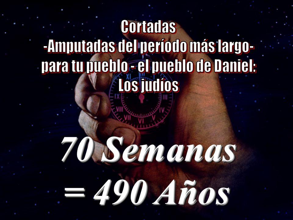 70 Semanas = 490 Años Cortadas -Amputadas del período más largo-