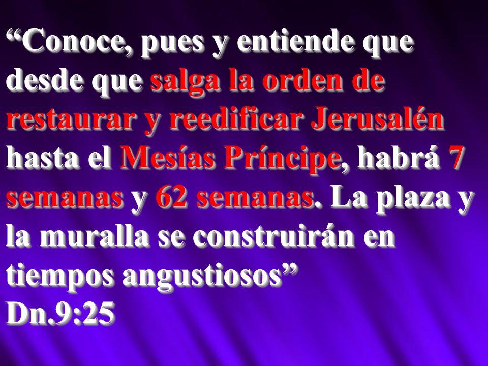 Conoce, pues y entiende que desde que salga la orden de restaurar y reedificar Jerusalén hasta el Mesías Príncipe, habrá 7 semanas y 62 semanas. La plaza y la muralla se construirán en tiempos angustiosos