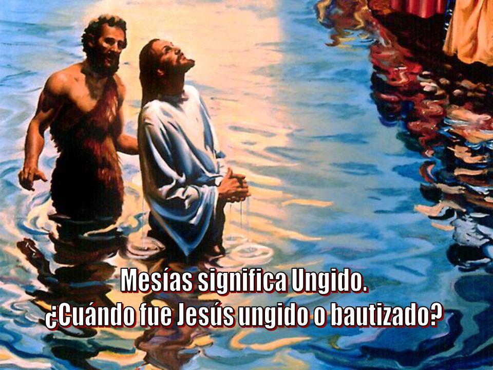 Mesías significa Ungido. ¿Cuándo fue Jesús ungido o bautizado