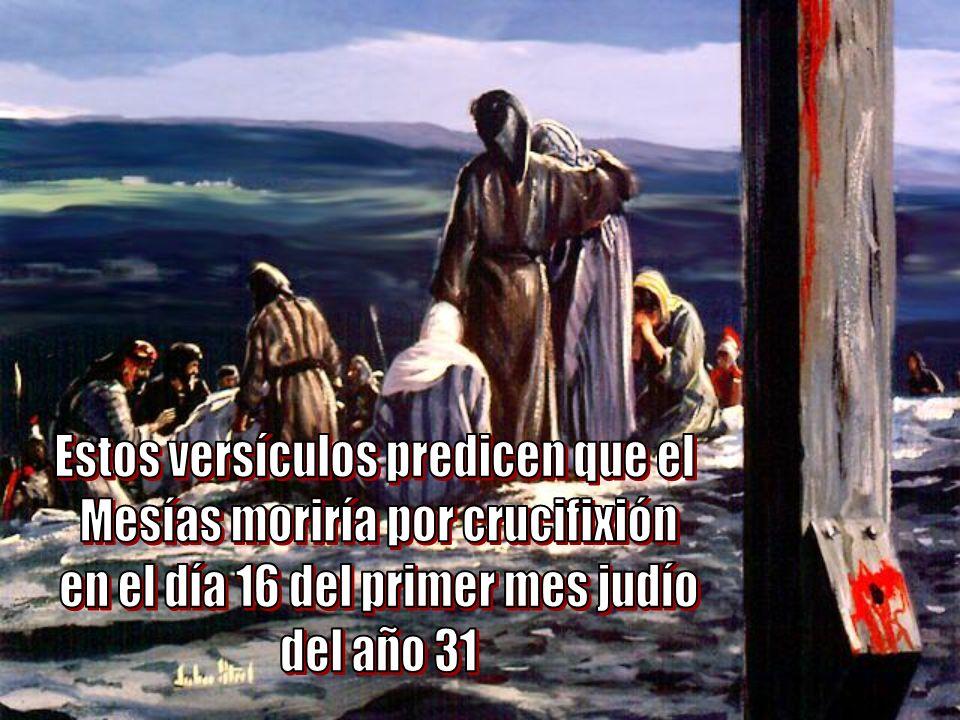 Estos versículos predicen que el Mesías moriría por crucifixión