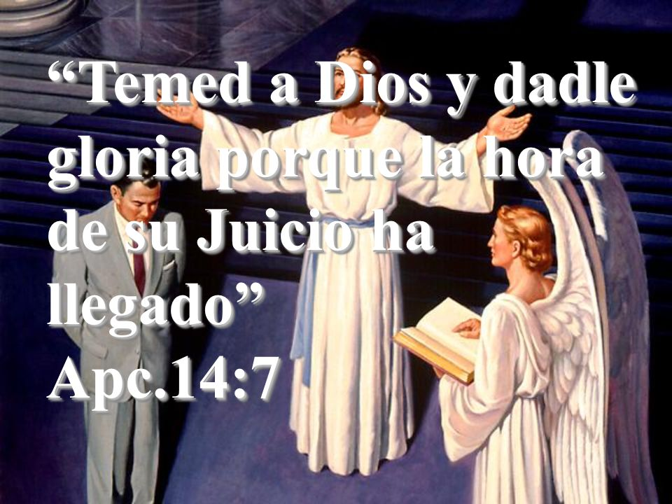 Temed a Dios y dadle gloria porque la hora de su Juicio ha llegado