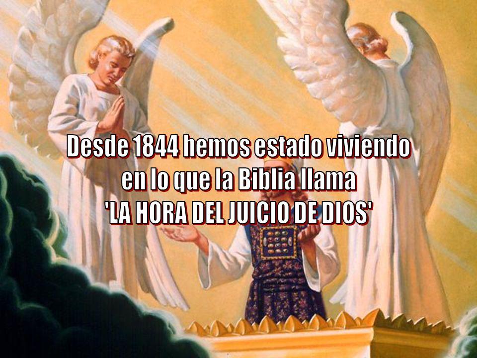 Desde 1844 hemos estado viviendo en lo que la Biblia llama