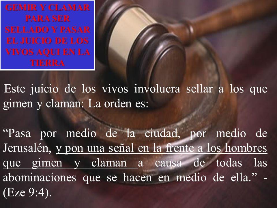 GEMIR Y CLAMAR PARA SER SELLADO Y PASAR EL JUICIO DE LOS VIVOS AQUI EN LA TIERRA