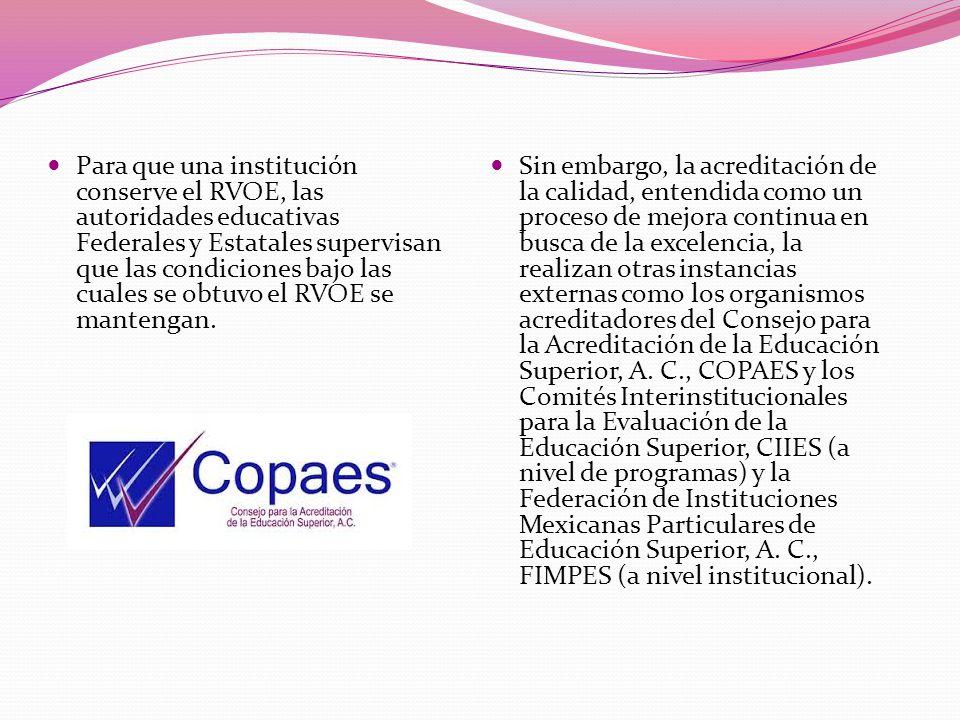 Para que una institución conserve el RVOE, las autoridades educativas Federales y Estatales supervisan que las condiciones bajo las cuales se obtuvo el RVOE se mantengan.
