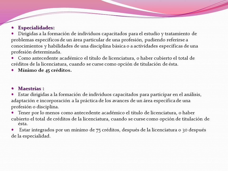 Especialidades: Dirigidas a la formación de individuos capacitados para el estudio y tratamiento de.