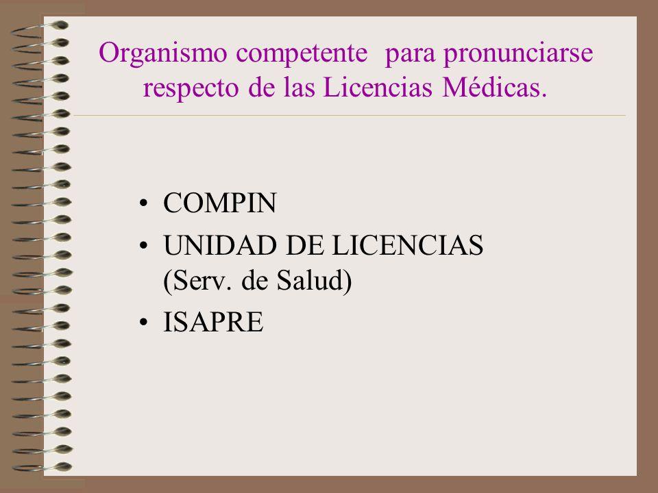 Organismo competente para pronunciarse respecto de las Licencias Médicas.